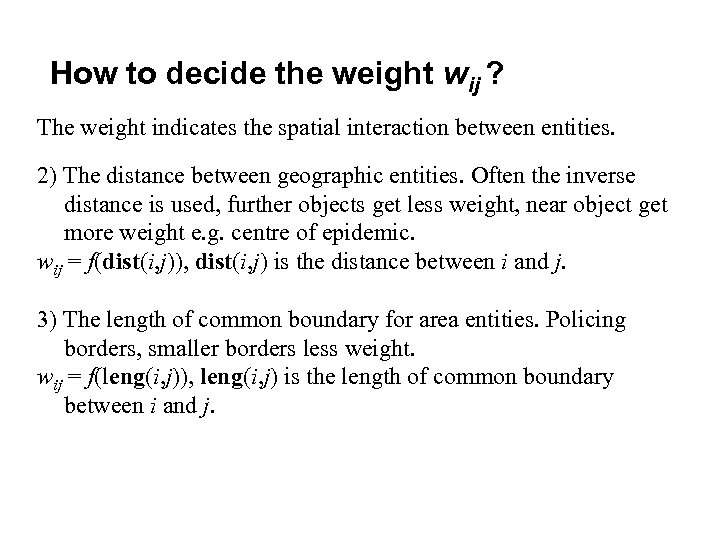How to decide the weight wij ? The weight indicates the spatial interaction between