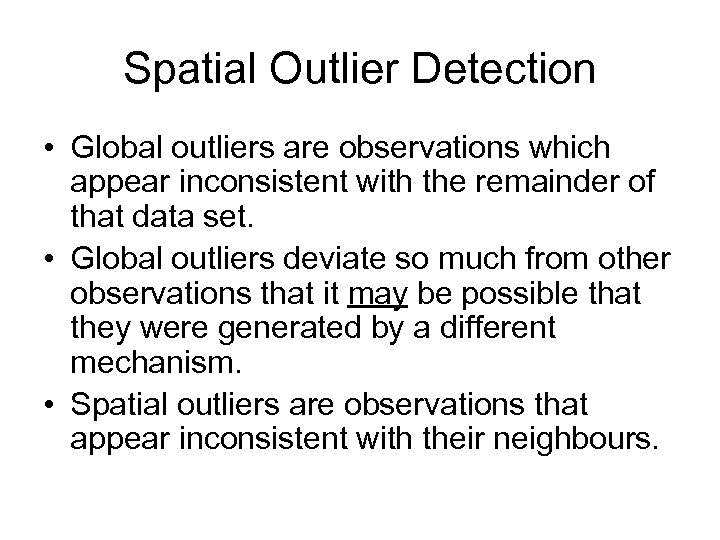 Spatial Outlier Detection • Global outliers are observations which appear inconsistent with the remainder