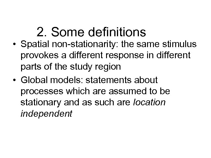 2. Some definitions • Spatial non-stationarity: the same stimulus provokes a different response in