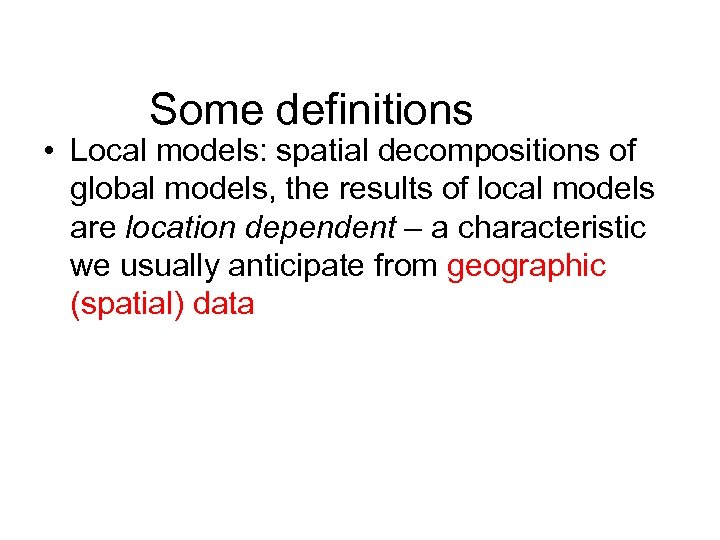 Some definitions • Local models: spatial decompositions of global models, the results of local