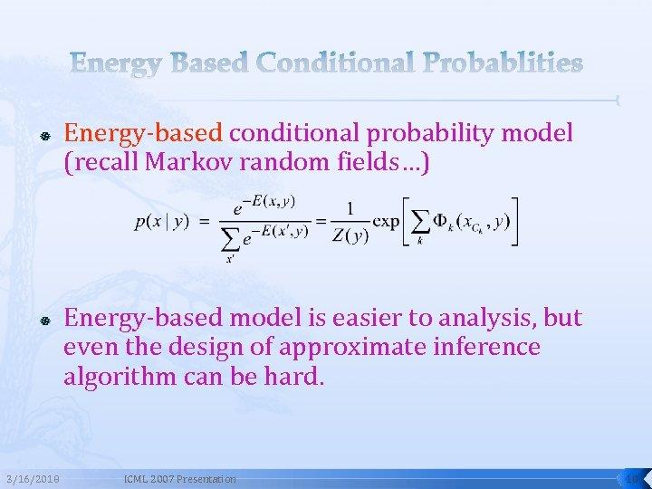 Energy Based Conditional Probablities 3/16/2018 Energy-based conditional probability model (recall Markov random fields…) Energy-based