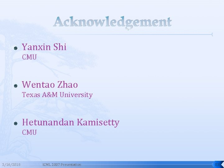 Acknowledgement Yanxin Shi CMU Wentao Zhao Texas A&M University Hetunandan Kamisetty CMU 3/16/2018 ICML