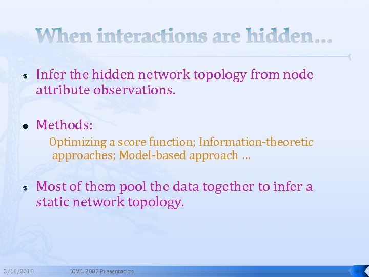 When interactions are hidden… Infer the hidden network topology from node attribute observations. Methods: