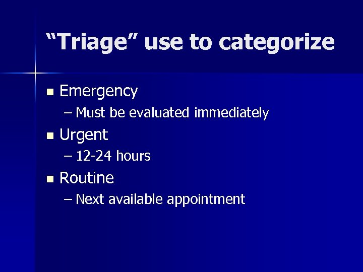 """""""Triage"""" use to categorize n Emergency – Must be evaluated immediately n Urgent –"""