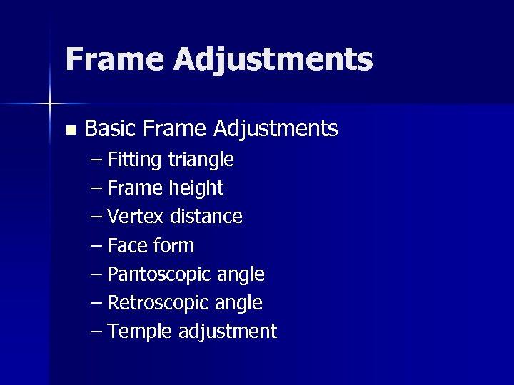 Frame Adjustments n Basic Frame Adjustments – Fitting triangle – Frame height – Vertex