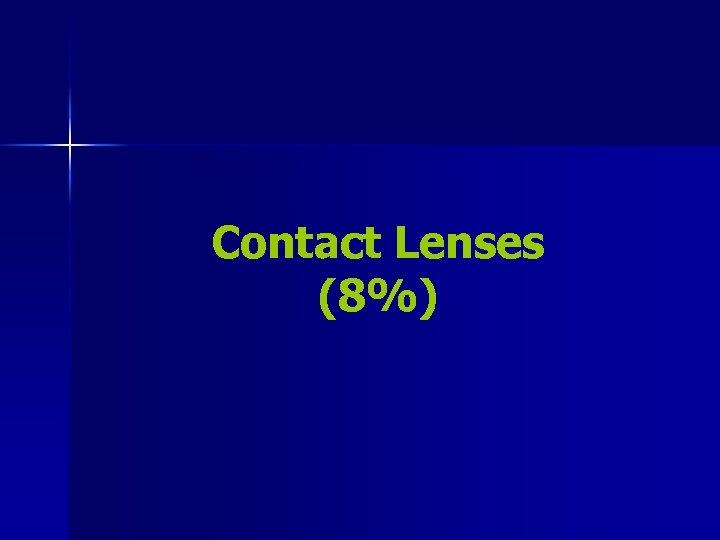 Contact Lenses (8%)