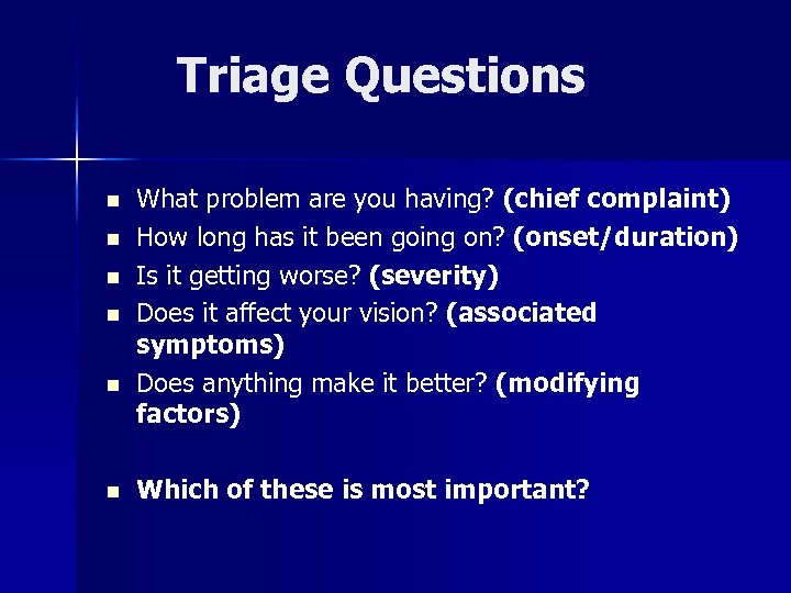 Triage Questions n n n What problem are you having? (chief complaint) How long