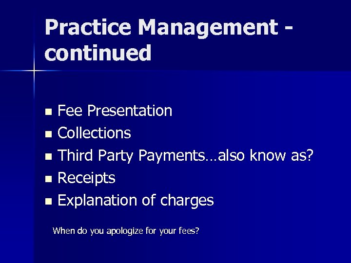 Practice Management continued Fee Presentation n Collections n Third Party Payments…also know as? n