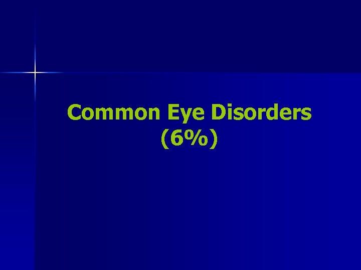 Common Eye Disorders (6%)