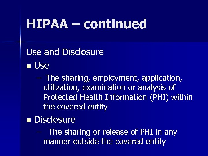 HIPAA – continued Use and Disclosure n Use – The sharing, employment, application, utilization,