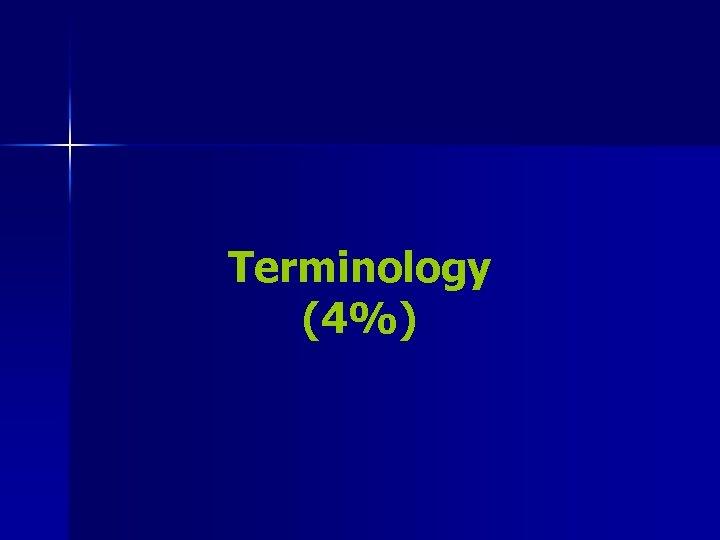 Terminology (4%)