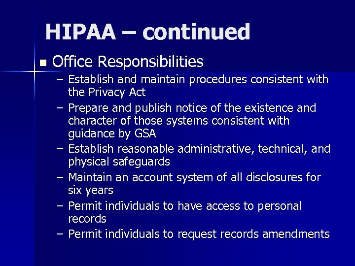 HIPAA – continued n Office Responsibilities – Establish and maintain procedures consistent with the