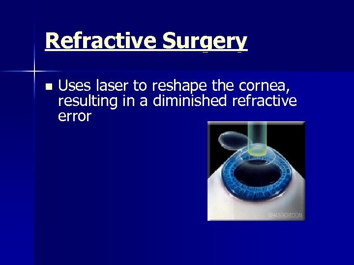 Refractive Surgery n Uses laser to reshape the cornea, resulting in a diminished refractive