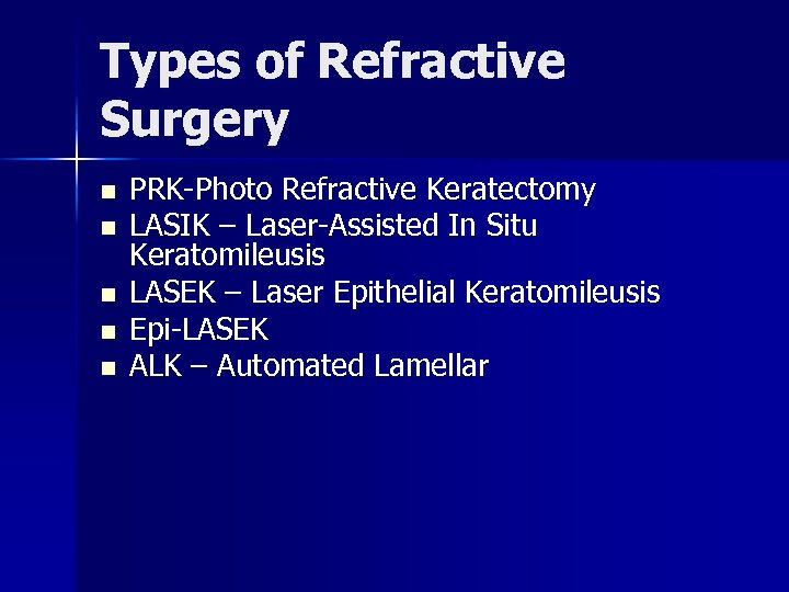 Types of Refractive Surgery n n n PRK-Photo Refractive Keratectomy LASIK – Laser-Assisted In