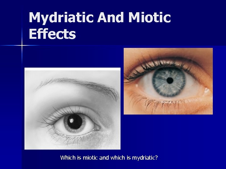 Mydriatic And Miotic Effects Which is miotic and which is mydriatic?