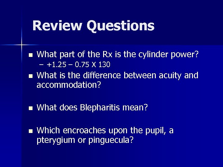 Review Questions n What part of the Rx is the cylinder power? – +1.