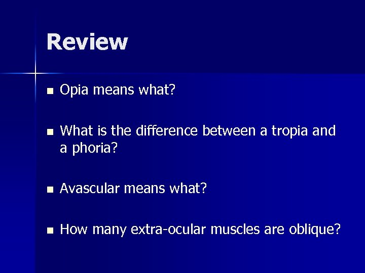 Review n Opia means what? n What is the difference between a tropia and