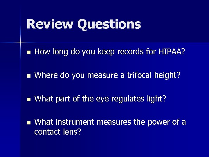 Review Questions n How long do you keep records for HIPAA? n Where do