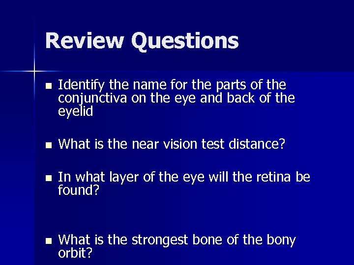 Review Questions n Identify the name for the parts of the conjunctiva on the