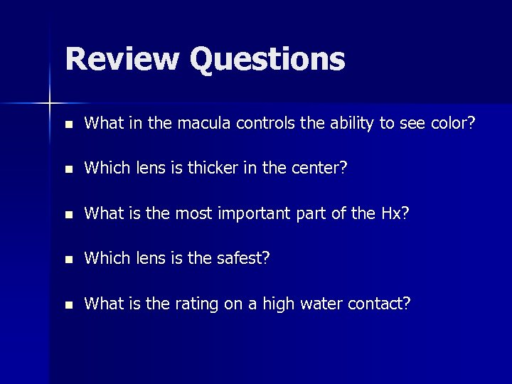Review Questions n What in the macula controls the ability to see color? n
