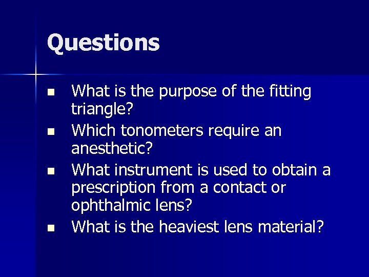 Questions n n What is the purpose of the fitting triangle? Which tonometers require