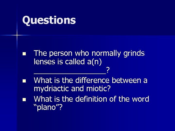 Questions n n n The person who normally grinds lenses is called a(n) _________?