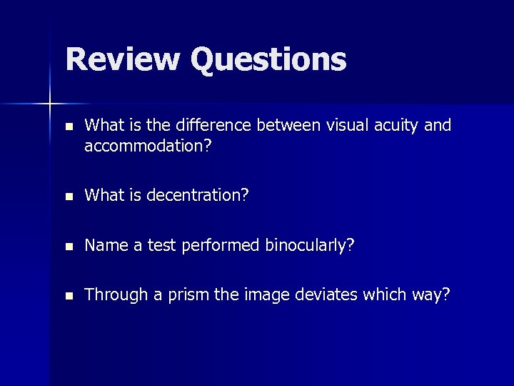 Review Questions n What is the difference between visual acuity and accommodation? n What