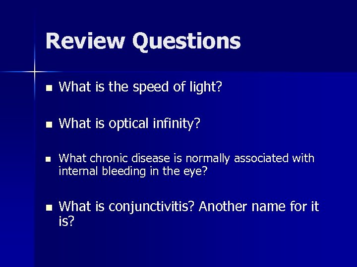 Review Questions n What is the speed of light? n What is optical infinity?