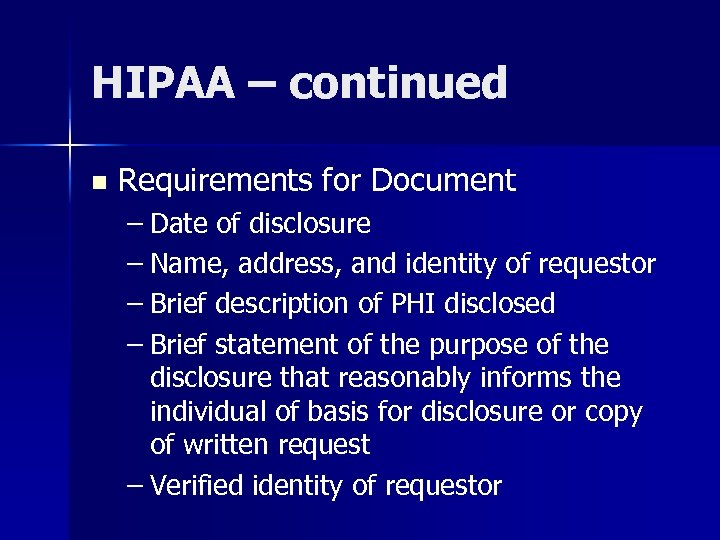 HIPAA – continued n Requirements for Document – Date of disclosure – Name, address,