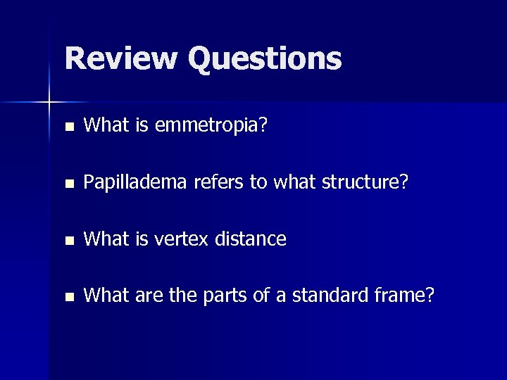Review Questions n What is emmetropia? n Papilladema refers to what structure? n What