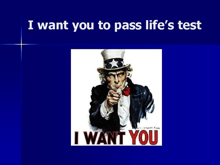 I want you to pass life's test
