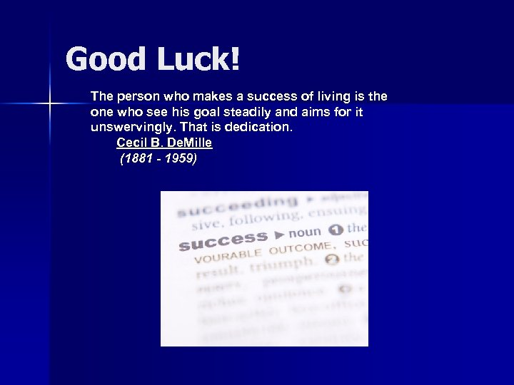 Good Luck! The person who makes a success of living is the one who