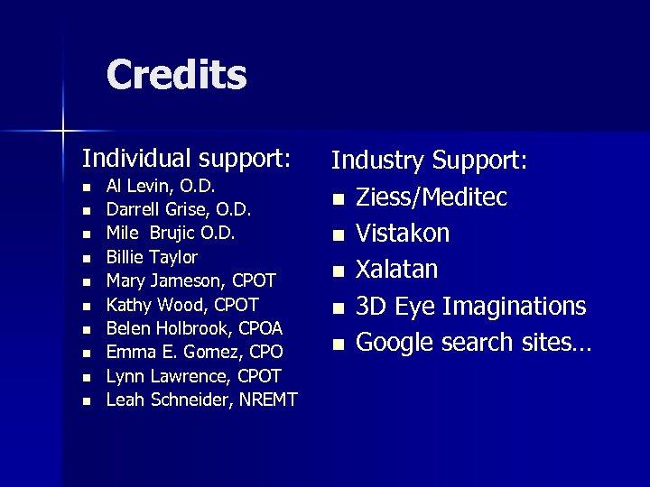 Credits Individual support: n n n n n Al Levin, O. D. Darrell Grise,