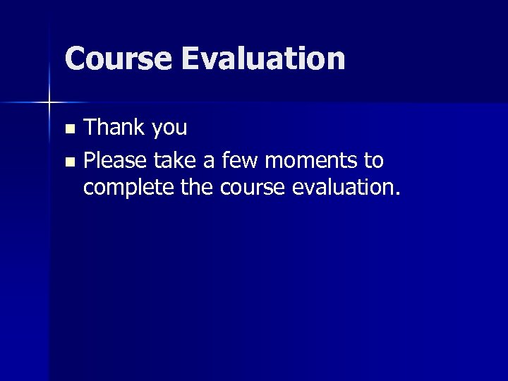 Course Evaluation Thank you n Please take a few moments to complete the course