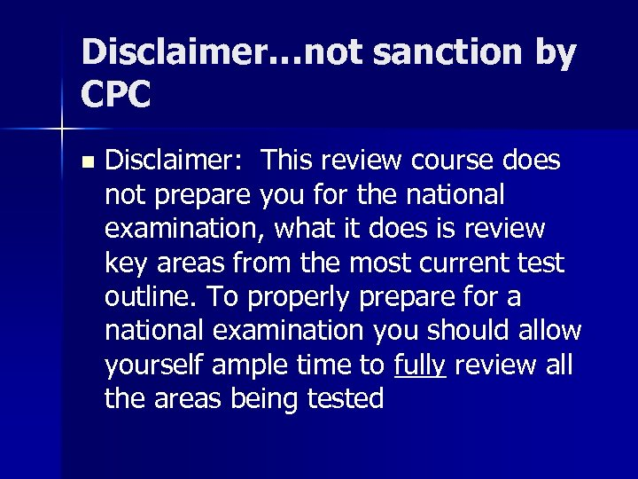 Disclaimer…not sanction by CPC n Disclaimer: This review course does not prepare you for