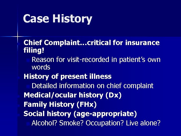 Case History ■ ■ ■ Chief Complaint…critical for insurance filing! ■ Reason for visit-recorded