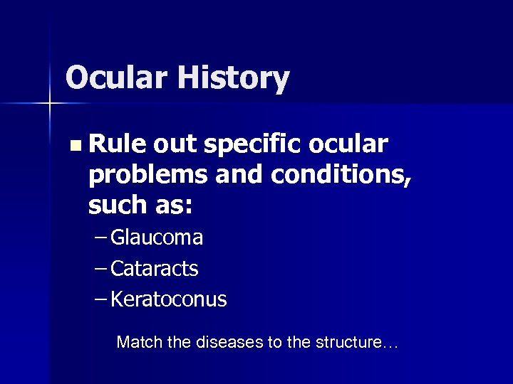 Ocular History n Rule out specific ocular problems and conditions, such as: – Glaucoma