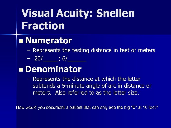 Visual Acuity: Snellen Fraction n Numerator – Represents the testing distance in feet or