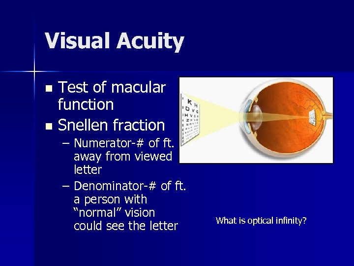 Visual Acuity Test of macular function n Snellen fraction n – Numerator-# of ft.