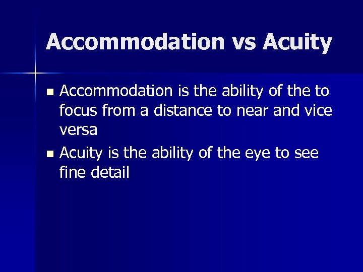Accommodation vs Acuity Accommodation is the ability of the to focus from a distance