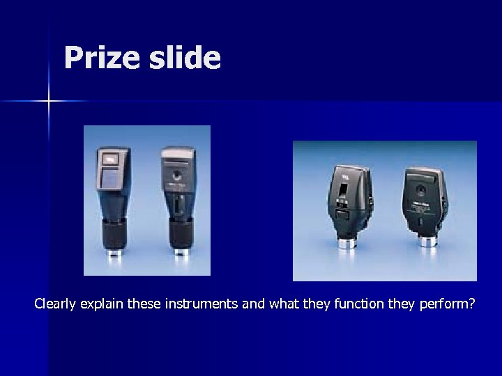 Prize slide Clearly explain these instruments and what they function they perform?