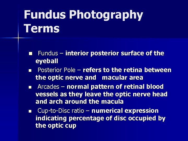 Fundus Photography Terms n Fundus – interior posterior surface of the n n n