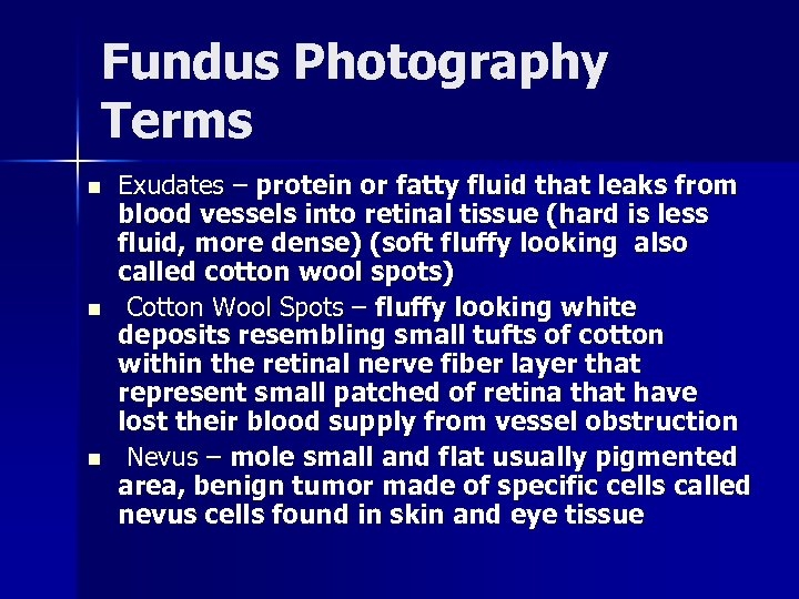 Fundus Photography Terms n n n Exudates – protein or fatty fluid that leaks