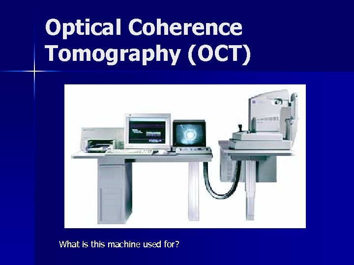 Optical Coherence Tomography (OCT) What is this machine used for?