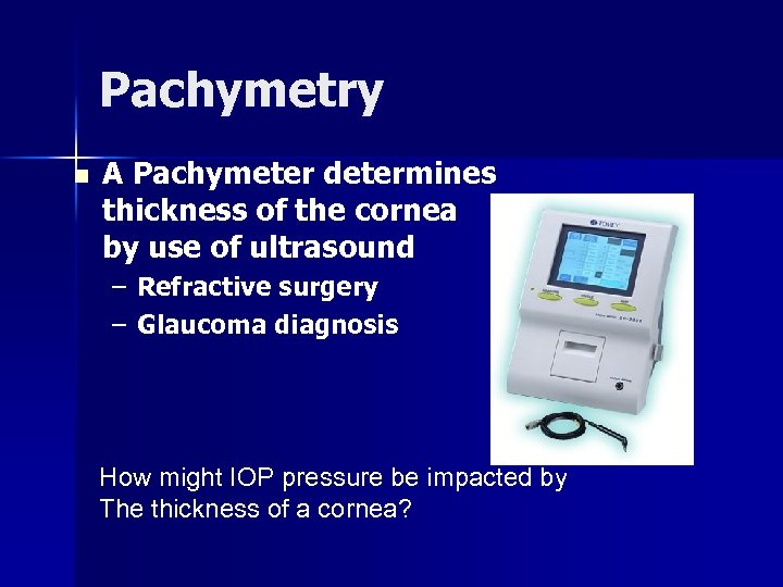 Pachymetry n A Pachymeter determines thickness of the cornea by use of ultrasound –