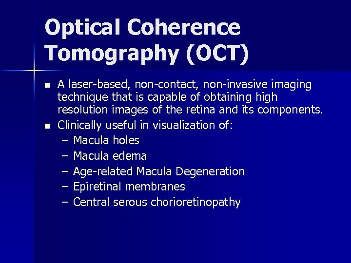 Optical Coherence Tomography (OCT) n n A laser-based, non-contact, non-invasive imaging technique that is