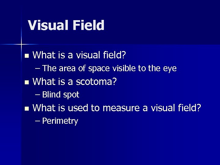 Visual Field n What is a visual field? – The area of space visible