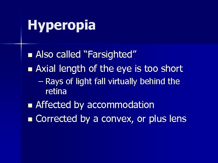 """Hyperopia Also called """"Farsighted"""" n Axial length of the eye is too short n"""