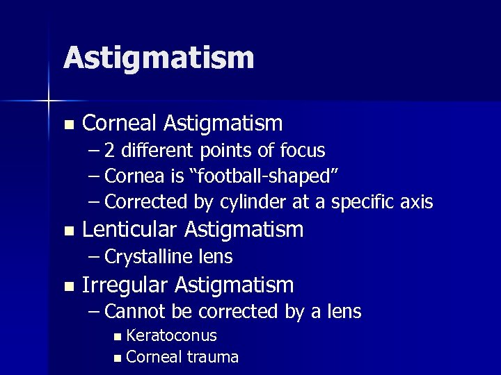 "Astigmatism n Corneal Astigmatism – 2 different points of focus – Cornea is ""football-shaped"""