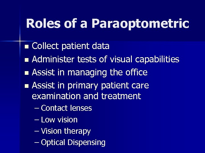 Roles of a Paraoptometric Collect patient data n Administer tests of visual capabilities n